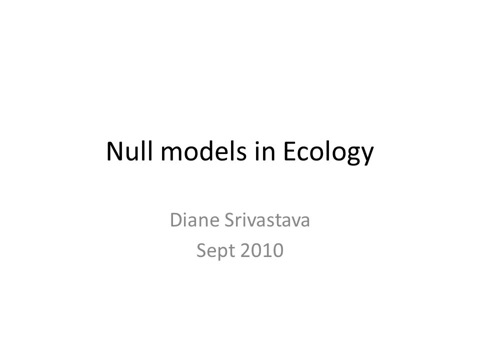 Null models in Ecology Diane Srivastava Sept 2010