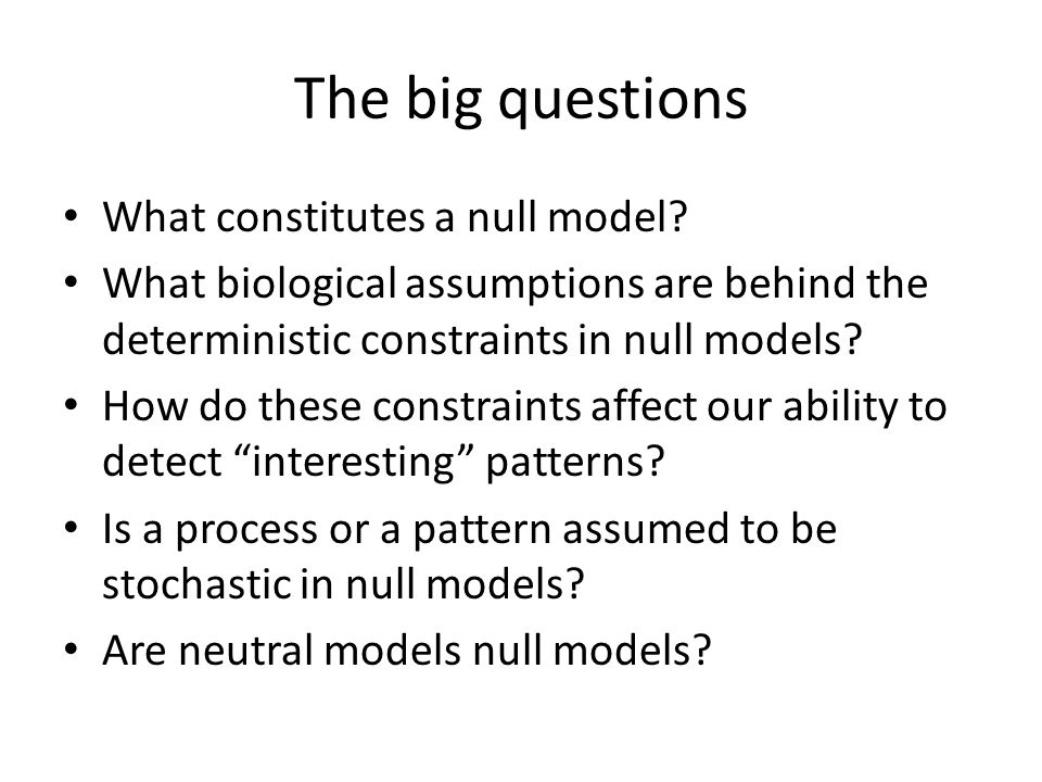 The big questions What constitutes a null model