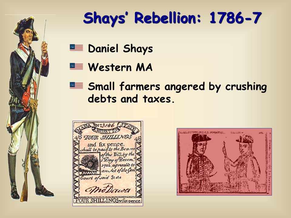 Shays' Rebellion: 1786-7 Daniel Shays Western MA