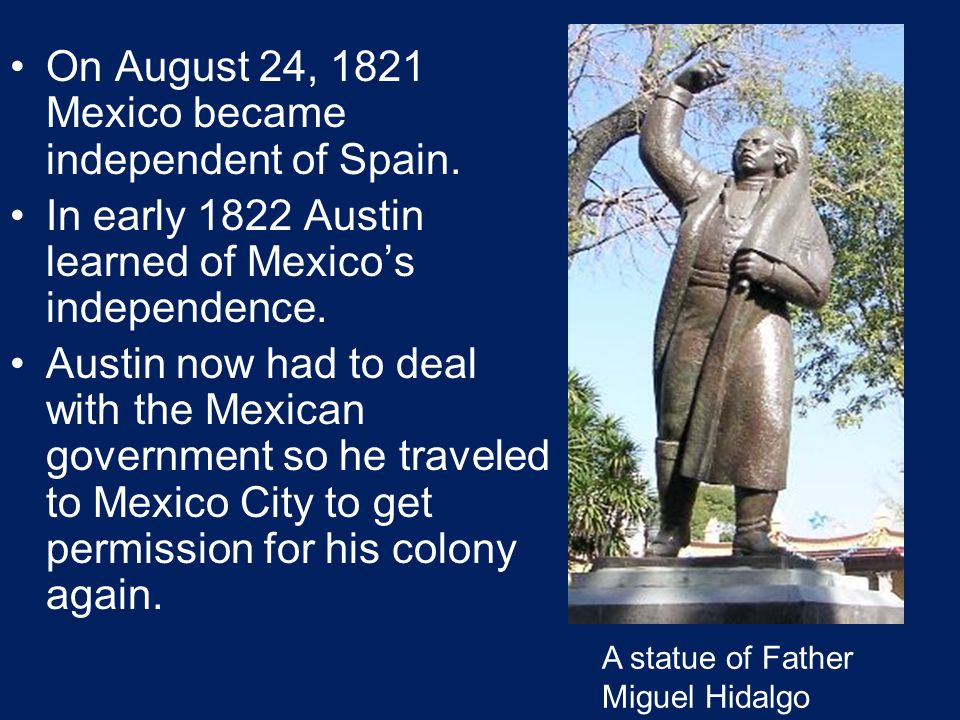 On August 24, 1821 Mexico became independent of Spain.