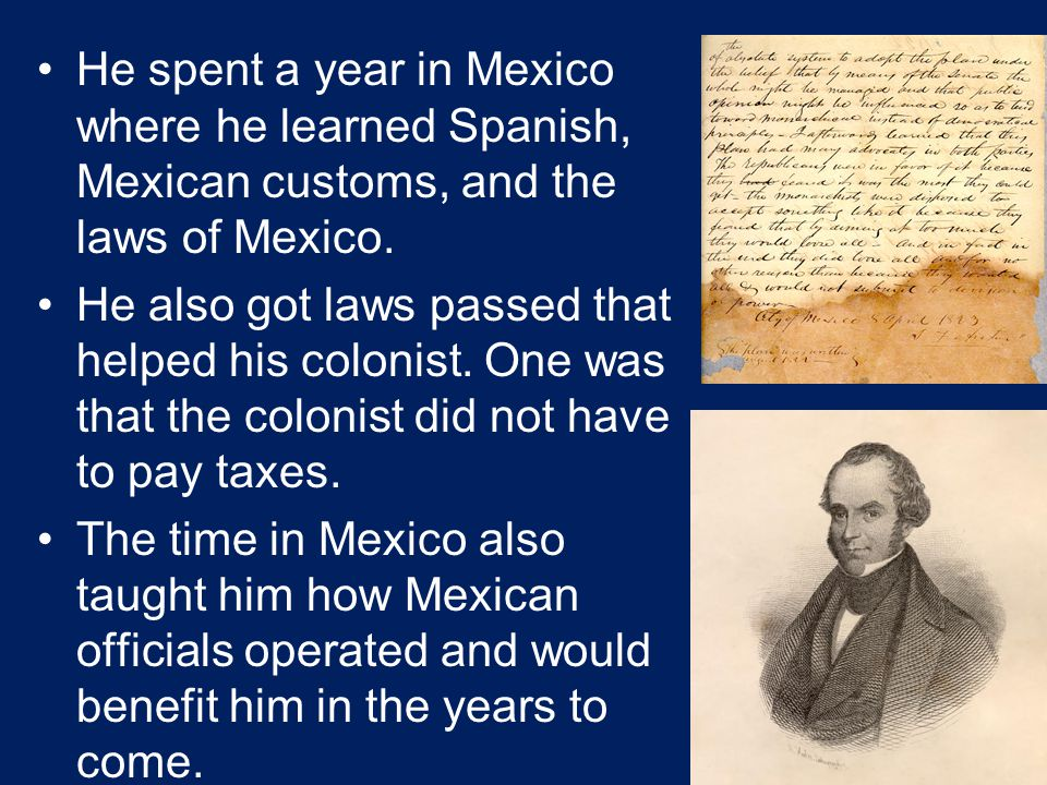 He spent a year in Mexico where he learned Spanish, Mexican customs, and the laws of Mexico.