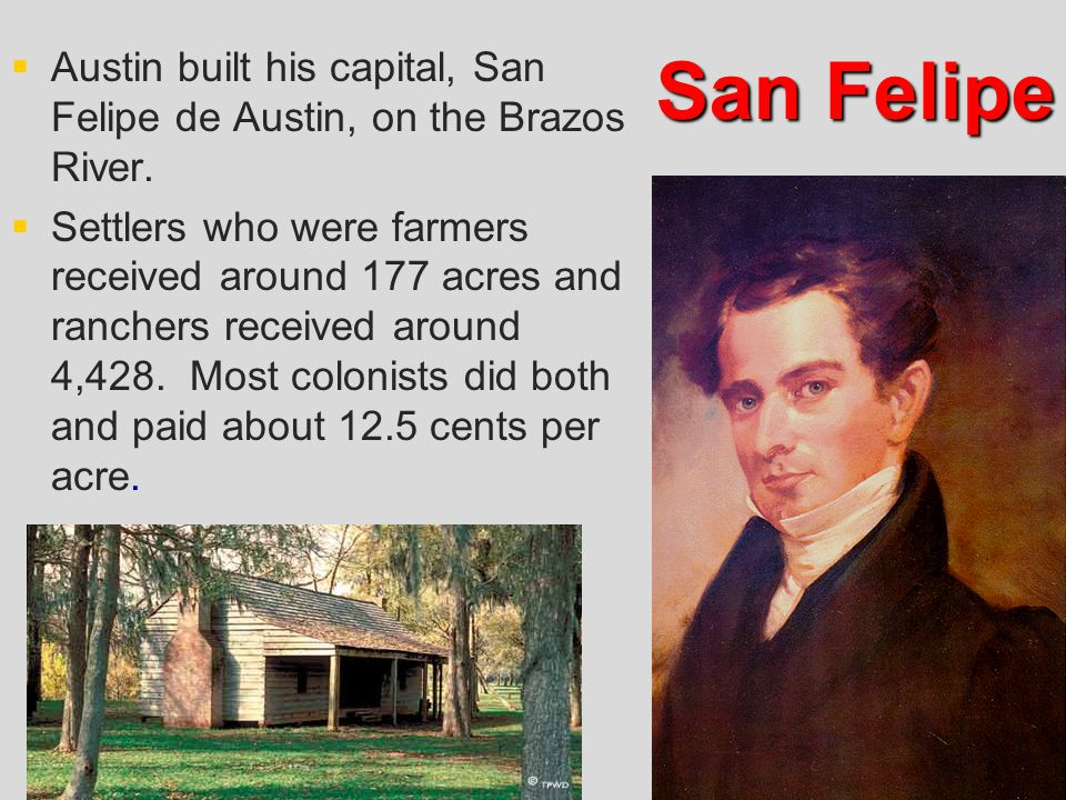 Austin built his capital, San Felipe de Austin, on the Brazos River.
