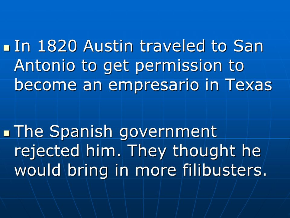 In 1820 Austin traveled to San Antonio to get permission to become an empresario in Texas