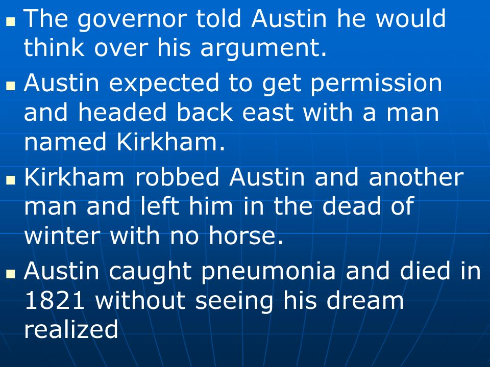The governor told Austin he would think over his argument.
