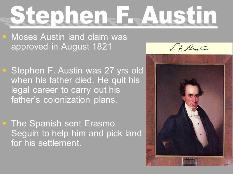 Stephen F. Austin Moses Austin land claim was approved in August 1821