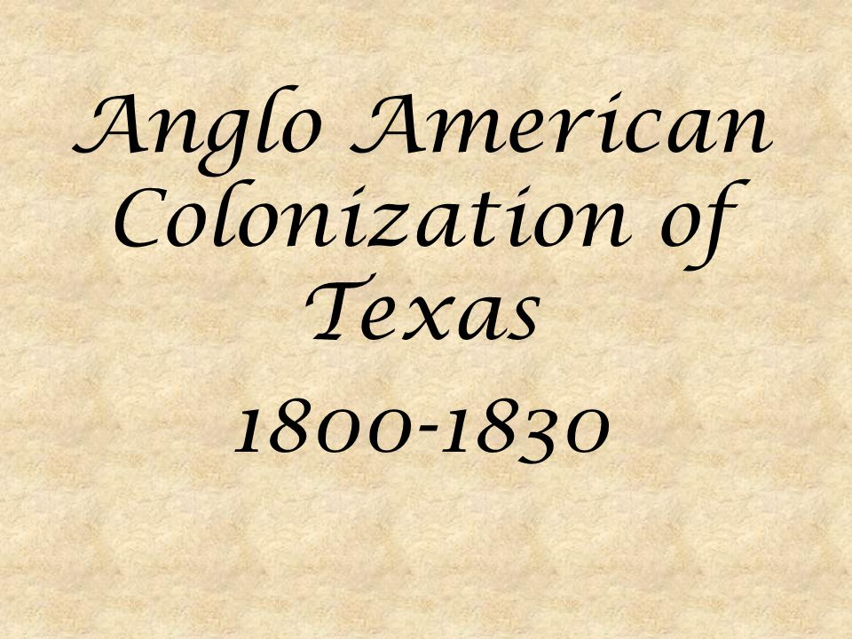 Anglo American Colonization of Texas 1800-1830