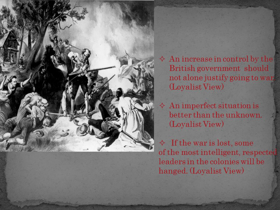 An increase in control by the British government should not alone justify going to war. (Loyalist View)