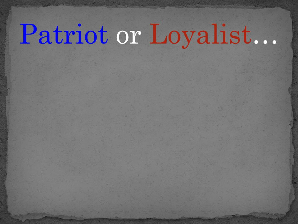 Patriot or Loyalist…