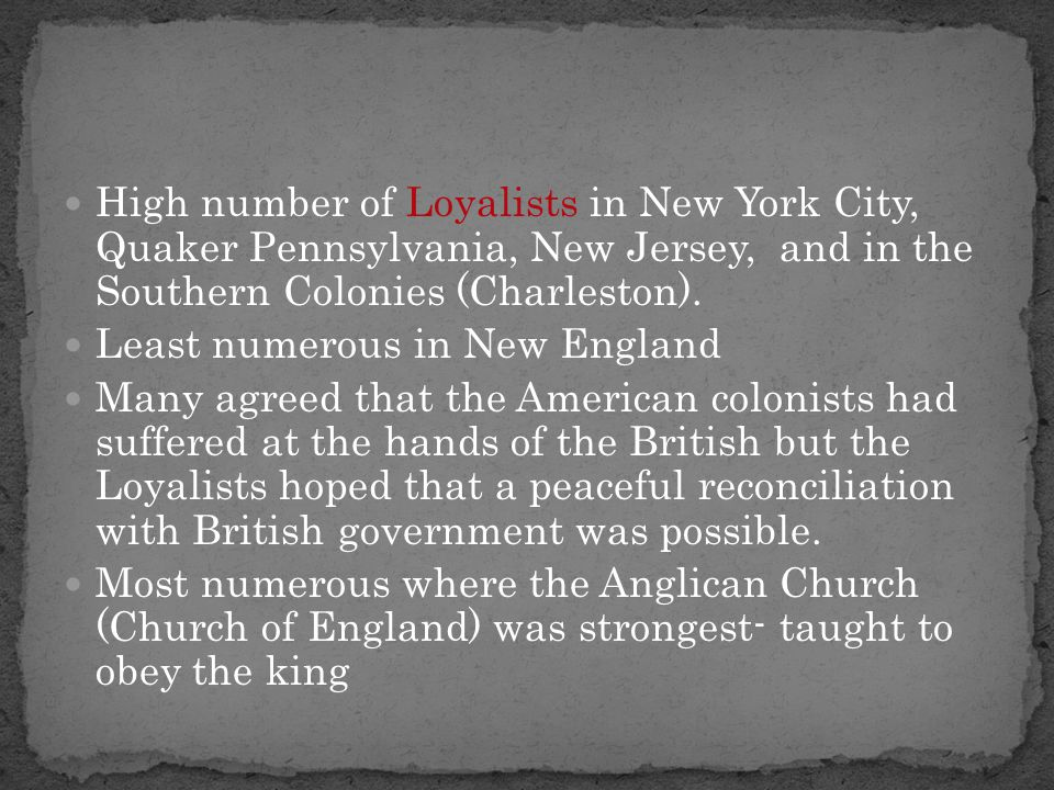 High number of Loyalists in New York City, Quaker Pennsylvania, New Jersey, and in the Southern Colonies (Charleston).