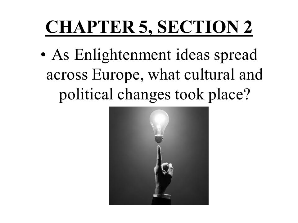 NAME: #______. CHAPTER 5, SECTION 2. As Enlightenment ideas spread across Europe, what cultural and political changes took place