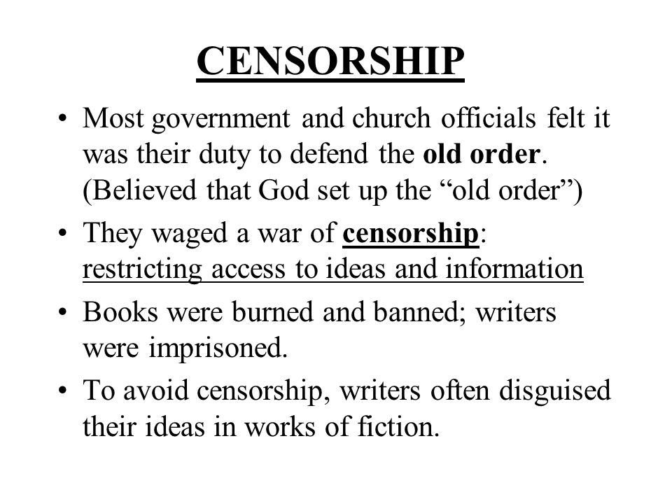 CENSORSHIP Most government and church officials felt it was their duty to defend the old order. (Believed that God set up the old order )