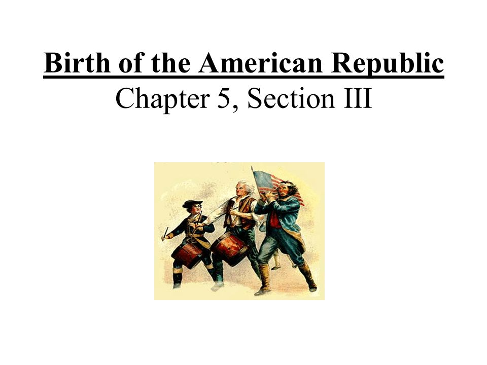 Birth of the American Republic Chapter 5, Section III