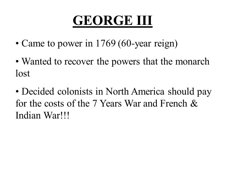 GEORGE III Came to power in 1769 (60-year reign)