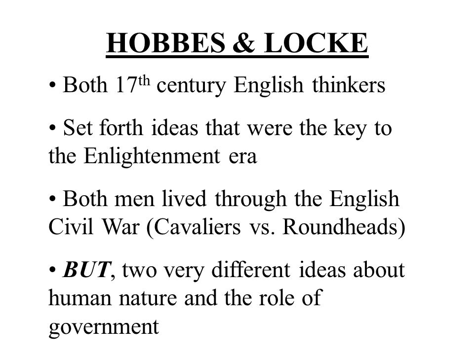 HOBBES & LOCKE Both 17th century English thinkers