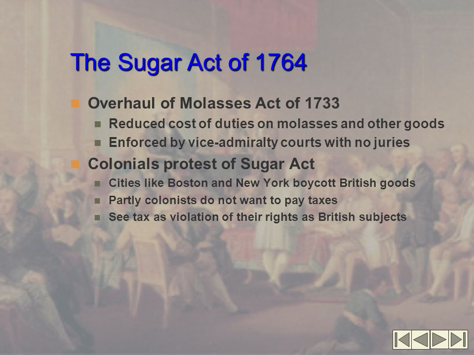 The Sugar Act of 1764 Overhaul of Molasses Act of 1733