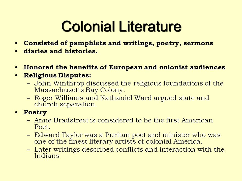 Colonial Literature Consisted of pamphlets and writings, poetry, sermons. diaries and histories.
