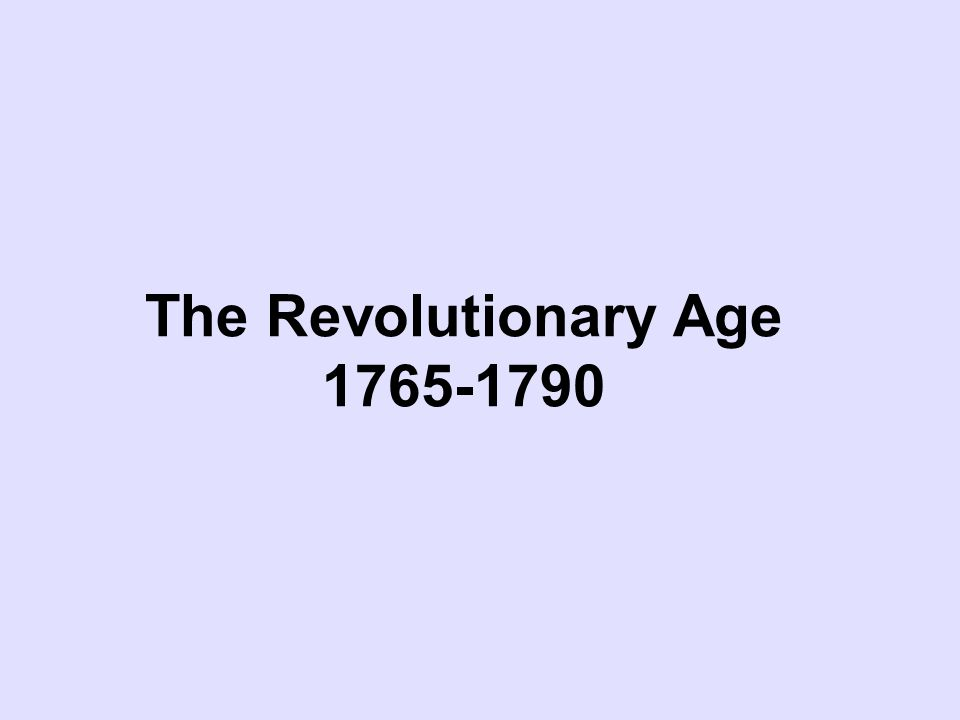 The Revolutionary Age 1765-1790