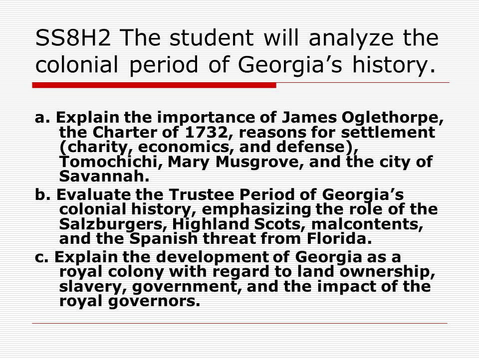 SS8H2 The student will analyze the colonial period of Georgia's history.