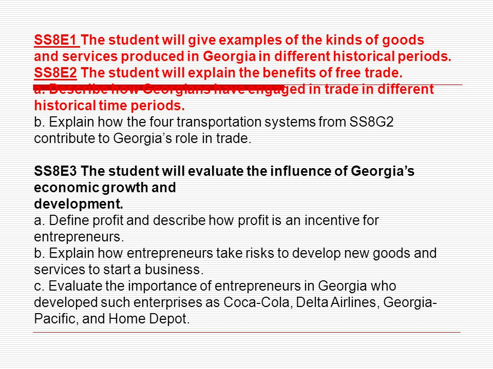 SS8E1 The student will give examples of the kinds of goods and services produced in Georgia in different historical periods.