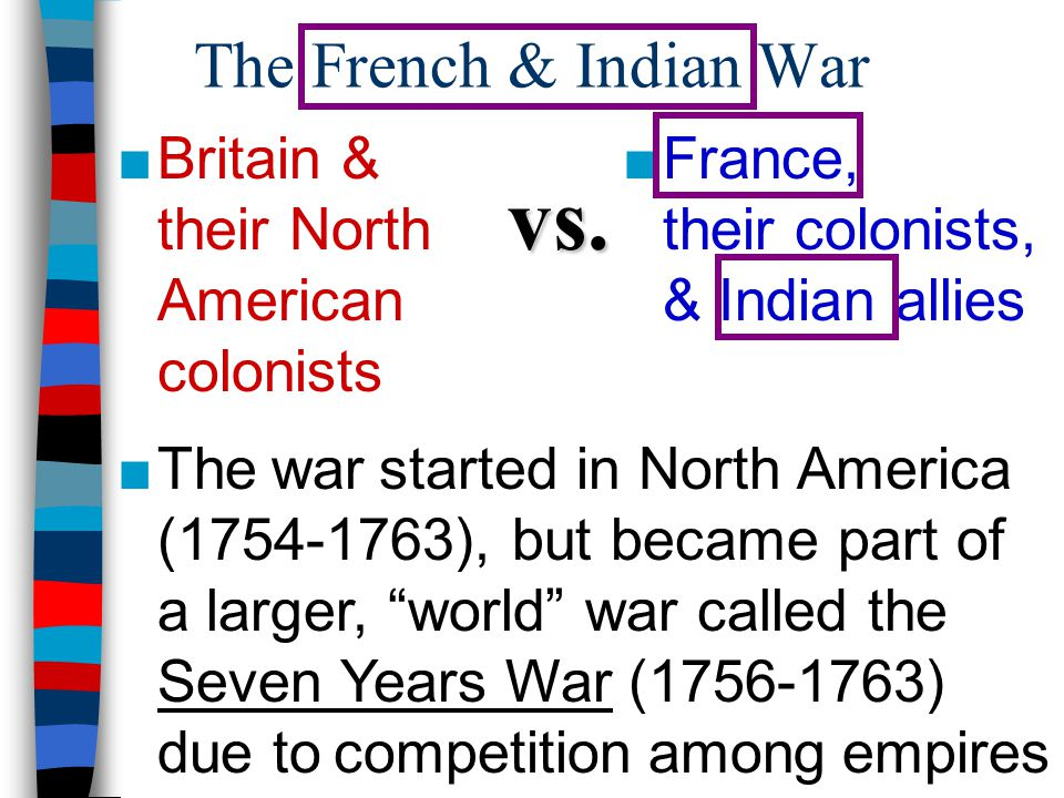 vs. The French & Indian War Britain & their North American colonists