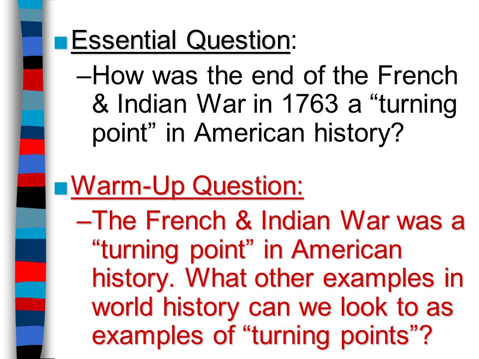 Essential Question: How was the end of the French & Indian War in 1763 a turning point in American history