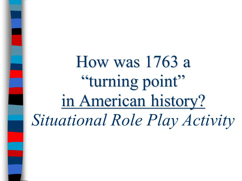 How was 1763 a turning point in American history