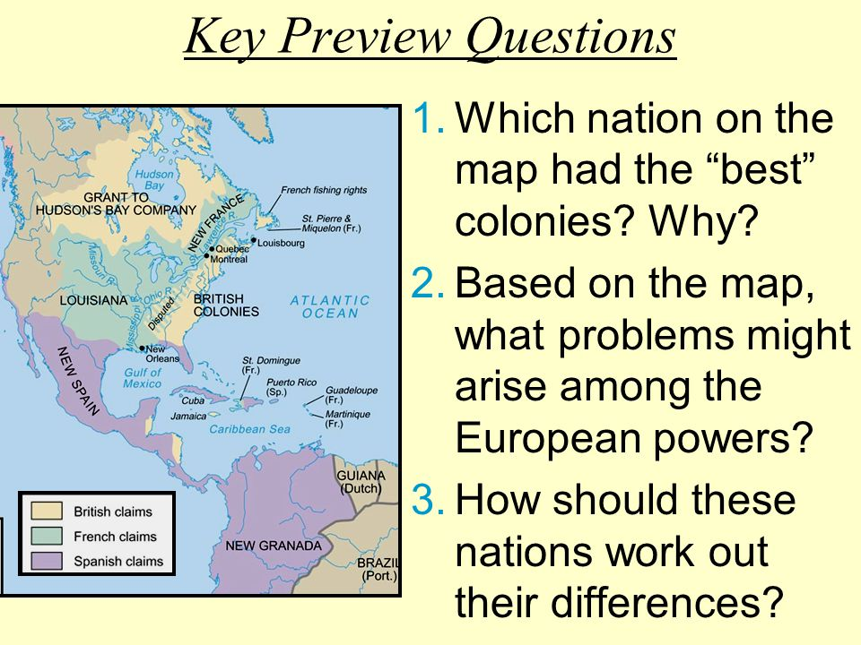 Key Preview Questions Which nation on the map had the best colonies Why Based on the map, what problems might arise among the European powers