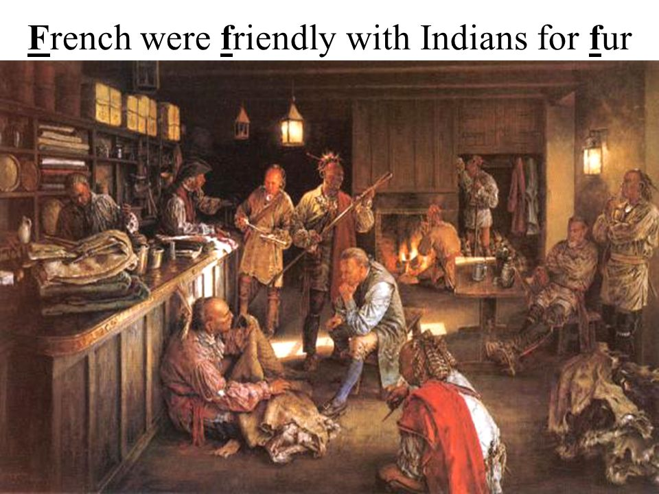 French were friendly with Indians for fur