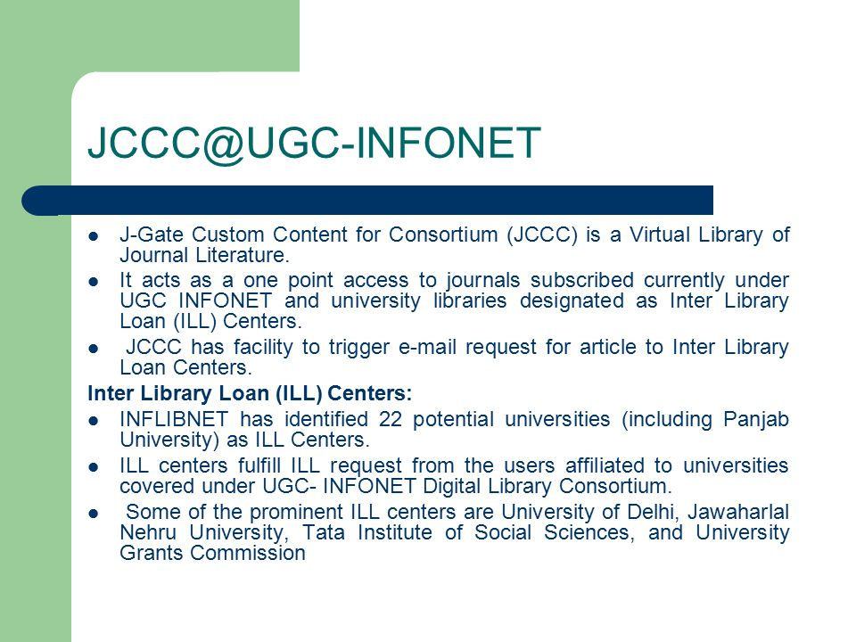 JCCC@UGC-INFONET J-Gate Custom Content for Consortium (JCCC) is a Virtual Library of Journal Literature.