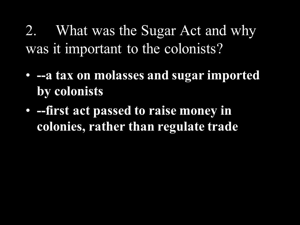 2. What was the Sugar Act and why was it important to the colonists