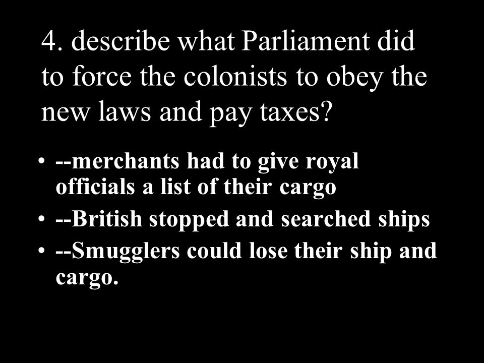 4. describe what Parliament did to force the colonists to obey the new laws and pay taxes