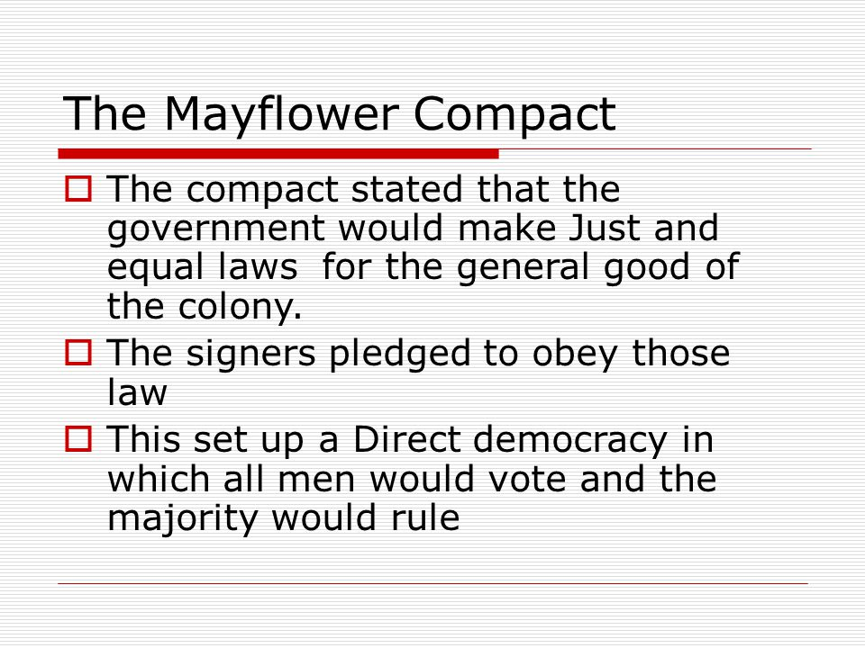 The Mayflower Compact The compact stated that the government would make Just and equal laws for the general good of the colony.