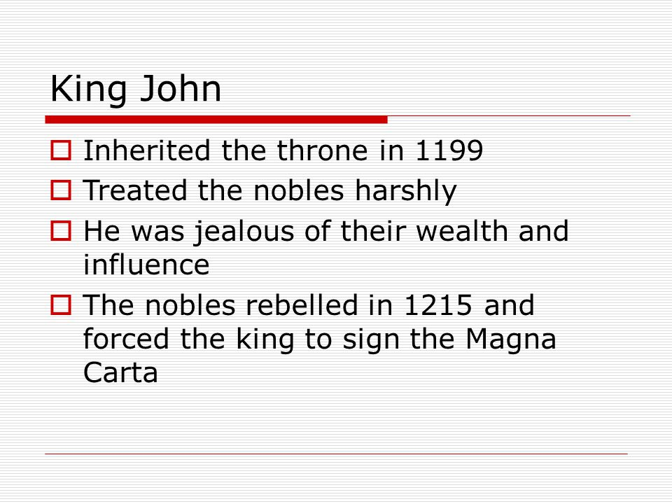 King John Inherited the throne in 1199 Treated the nobles harshly