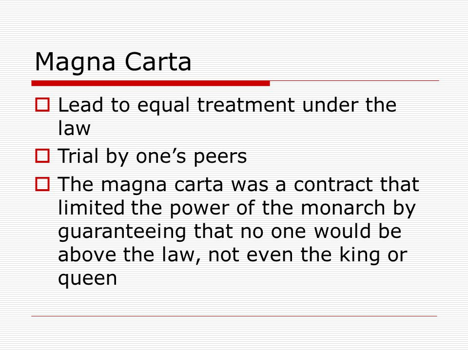 Magna Carta Lead to equal treatment under the law Trial by one's peers