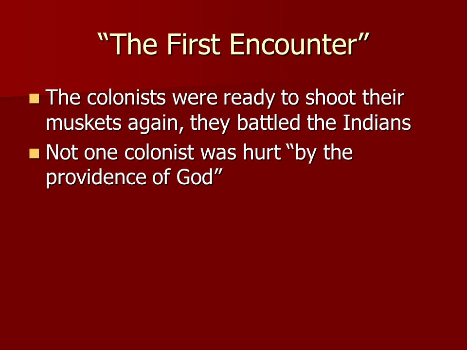 The First Encounter The colonists were ready to shoot their muskets again, they battled the Indians.