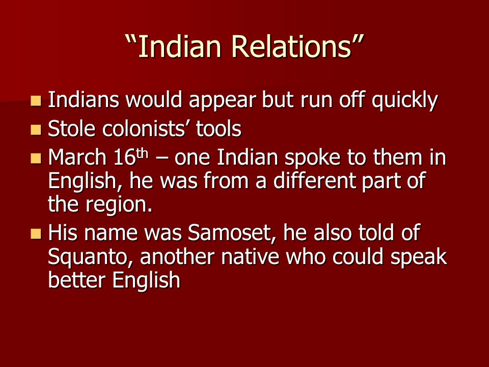 Indian Relations Indians would appear but run off quickly