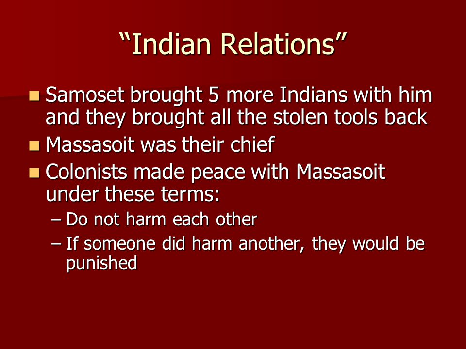 Indian Relations Samoset brought 5 more Indians with him and they brought all the stolen tools back.