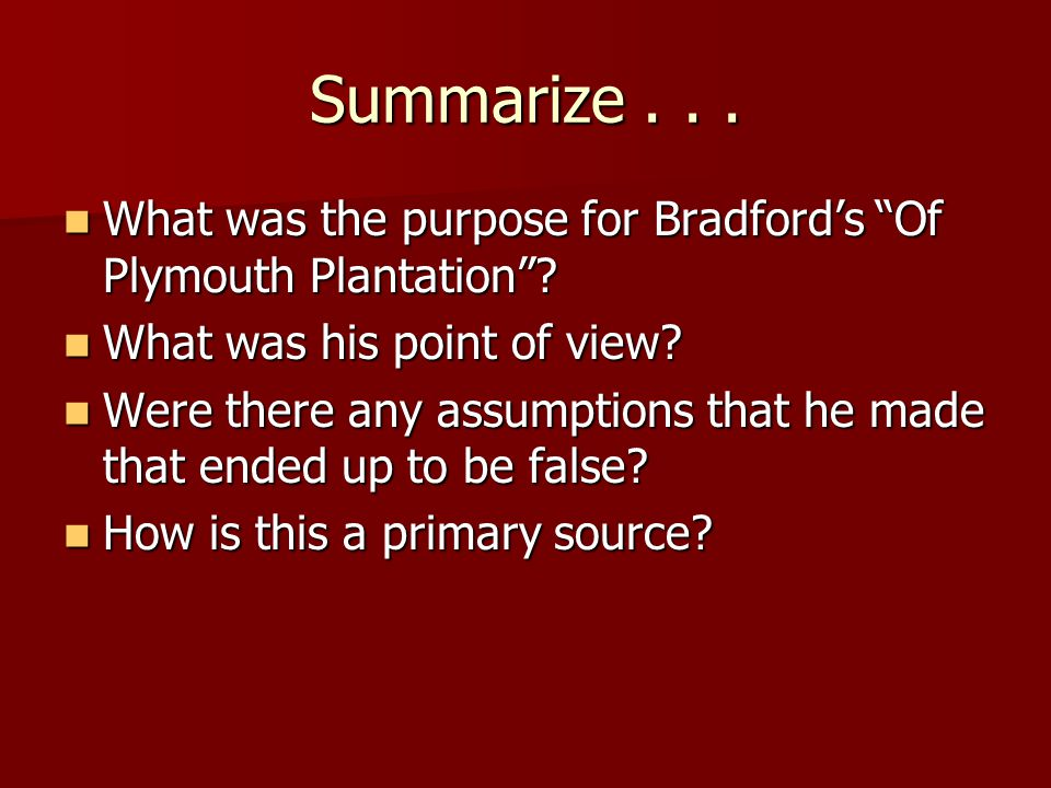 Summarize . . . What was the purpose for Bradford's Of Plymouth Plantation What was his point of view