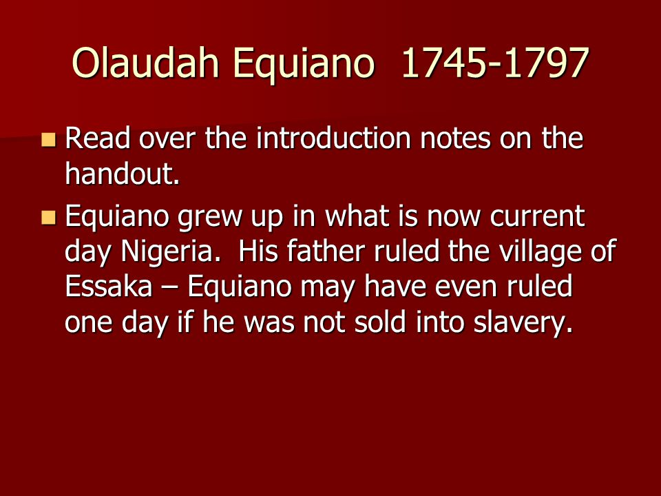 Olaudah Equiano 1745-1797 Read over the introduction notes on the handout.