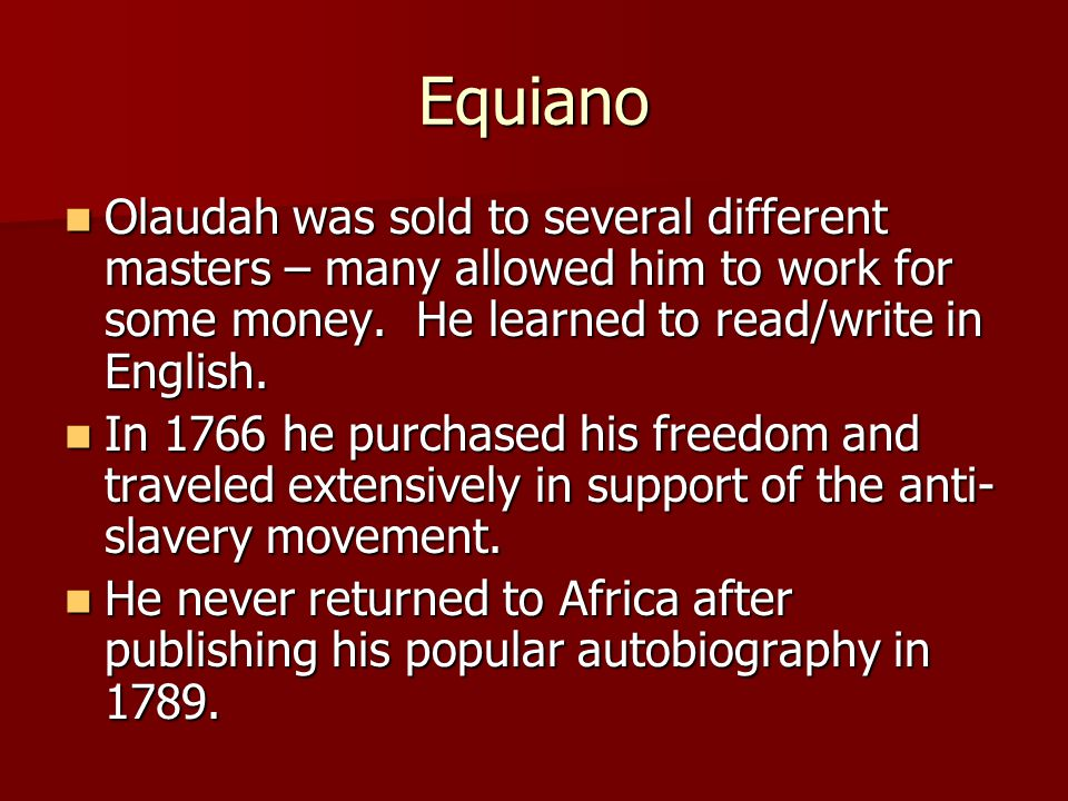 Equiano Olaudah was sold to several different masters – many allowed him to work for some money. He learned to read/write in English.