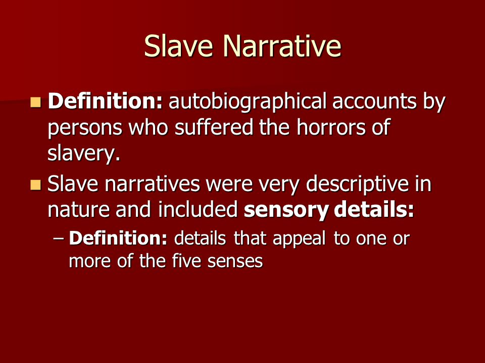 Slave Narrative Definition: autobiographical accounts by persons who suffered the horrors of slavery.