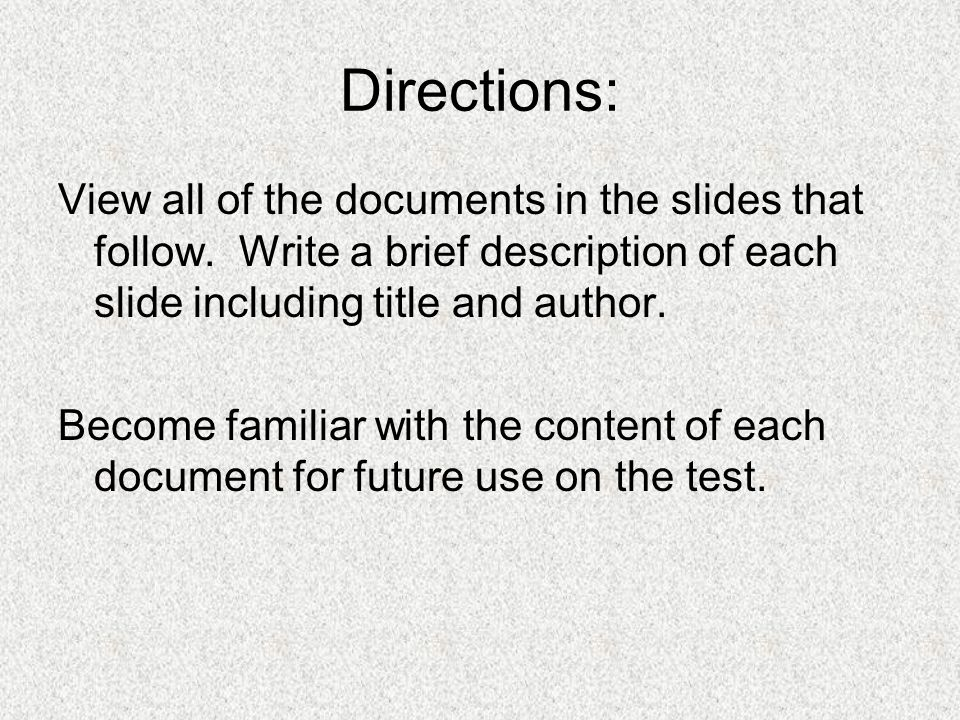 Directions: View all of the documents in the slides that follow. Write a brief description of each slide including title and author.