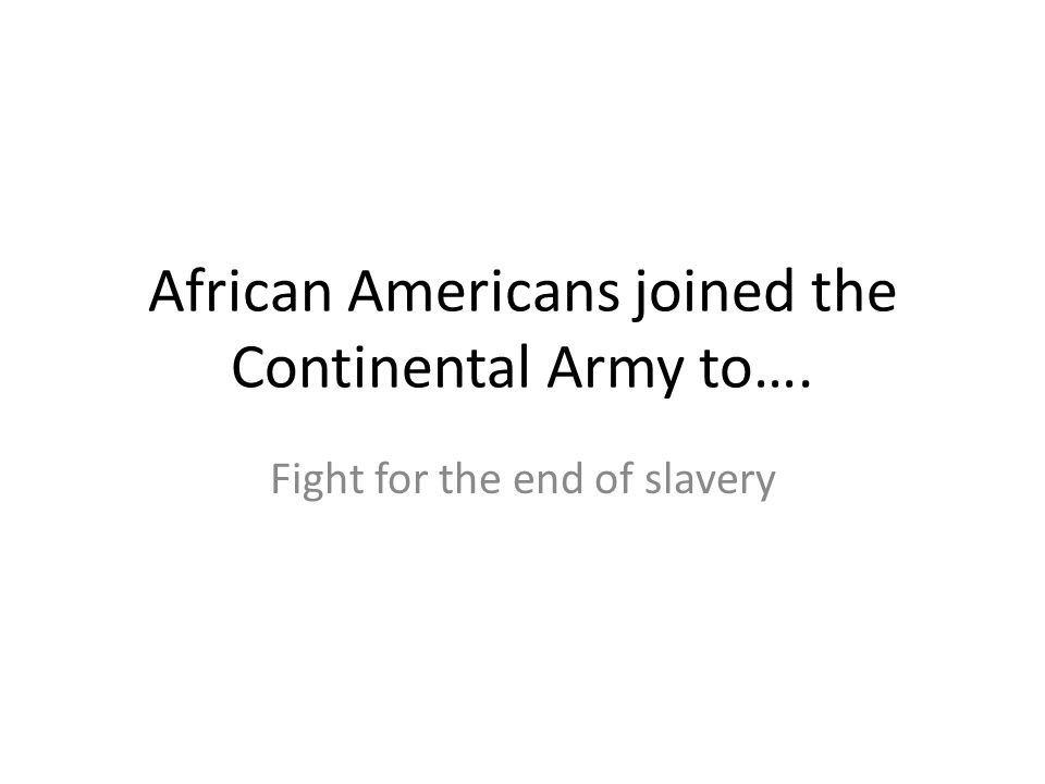 African Americans joined the Continental Army to….