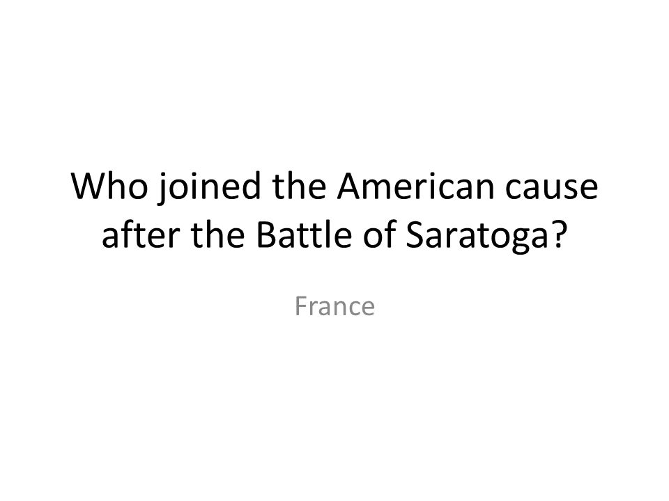 Who joined the American cause after the Battle of Saratoga