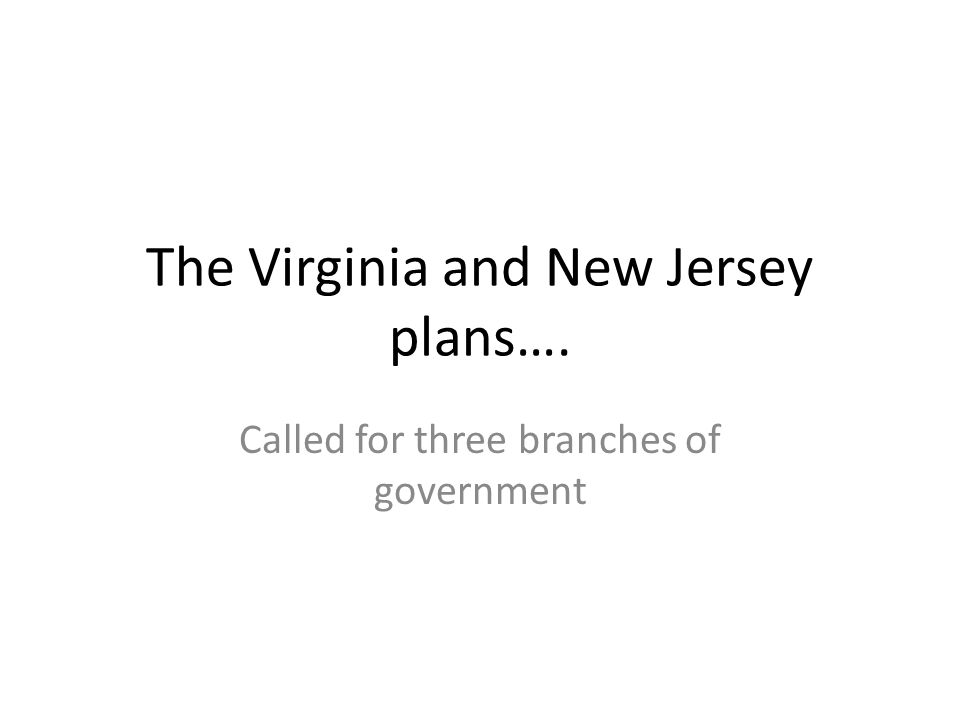 The Virginia and New Jersey plans….