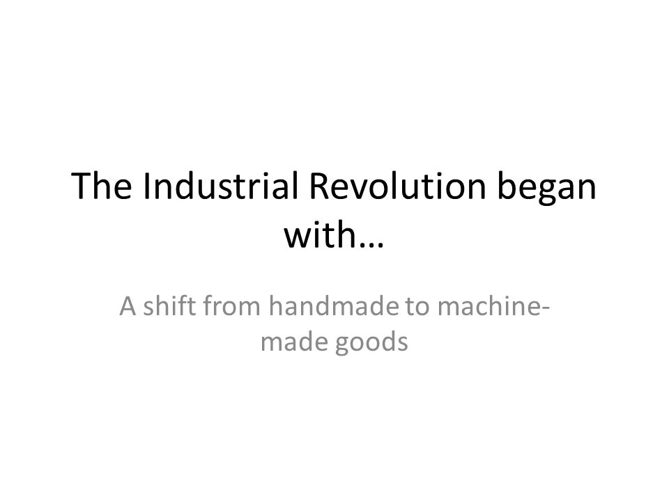 The Industrial Revolution began with…