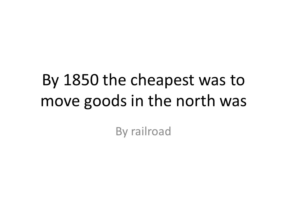 By 1850 the cheapest was to move goods in the north was