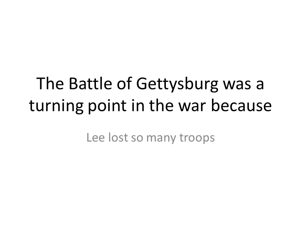 The Battle of Gettysburg was a turning point in the war because