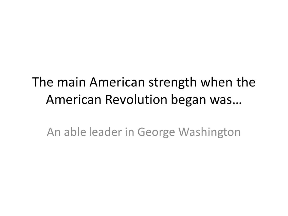 The main American strength when the American Revolution began was…