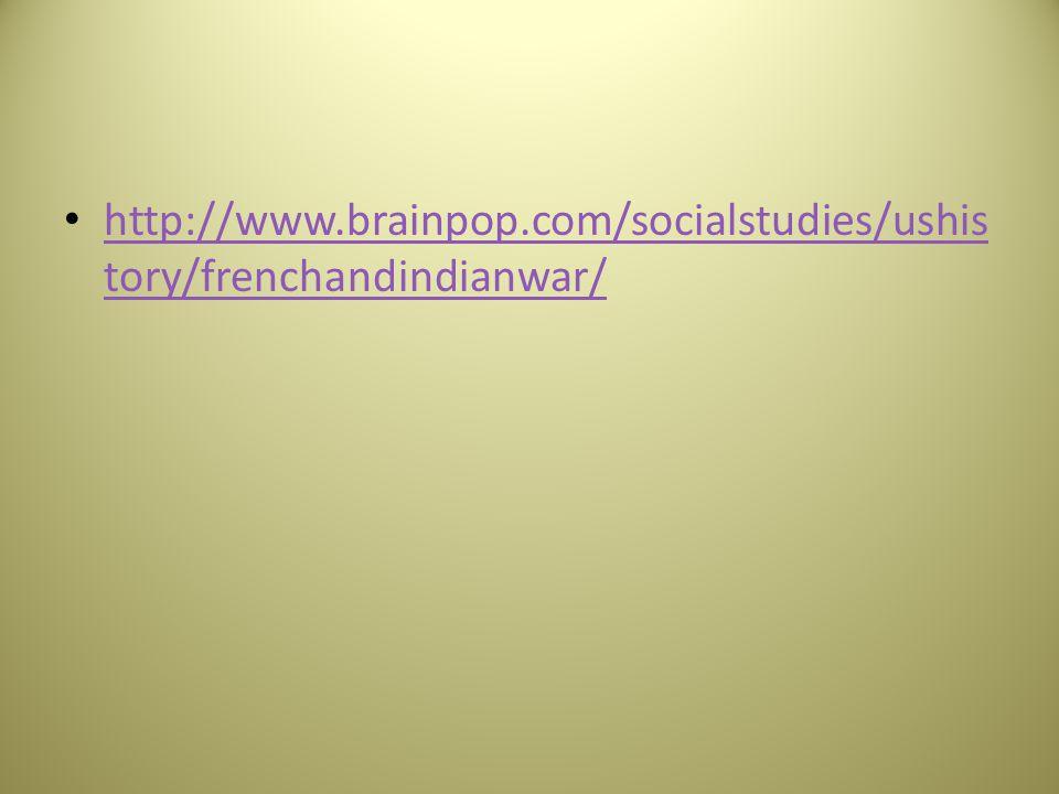 http://www.brainpop.com/socialstudies/ushistory/frenchandindianwar/
